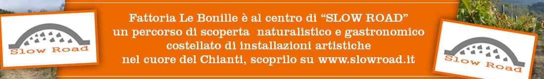 """Fattoria Le Bonille è al centro di """"SLOW ROAD"""" un percorso di scoperta naturalistico e gastronomico costellato di installazioni artistiche nel cuore del Chianti, scoprilo su www.slowroad.it"""